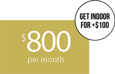 $800 per month get indoor for +$100